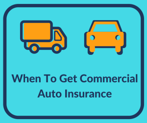 When To Get Commercial Auto Insurance
