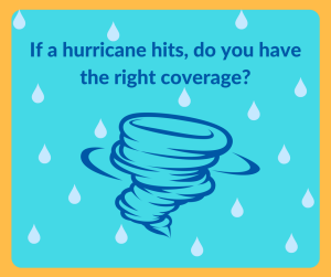 If a hurricane hits, do you have the right coverage-